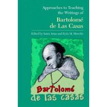 Approaches to Teaching the Writings of Bartolome de Las Casas by Santa Arias, 9780873529440