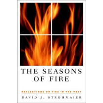 The Seasons of Fire: Reflections on Fire in the West, 9780874174830