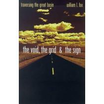 The Void, The Grid & The Sign: Traversing The Great Basin by William L. Fox, 9780874176186
