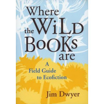 Where the Wild Books are: A Field Guide to Ecofiction, 9780874178111