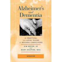 Alzheimer's and Dementia: A Practical and Legal Guide for Nevada Caregivers by Kim Boyer, 9780874178586