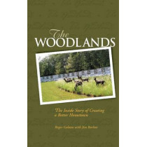 Woodlands: The Inside Story of Creating a Better Hometown by Roger Galatas, 9780874202687