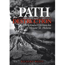 In the Path of Destruction: Eyewitness Chronicles of Mount St. Helens by Richard Waitt, 9780874223231