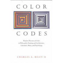 Color Codes - Modern Theories of Color in Philosophy, Painting and Architecture, Literature,   Music, and Psychology by Charles Riley, 9780874517422
