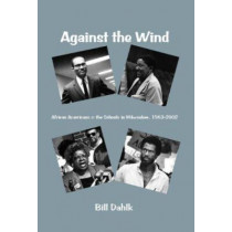 Against the Wind: African Americans and the Schools in Milwaukee 1963-2002 (Urban Life) by Dahlk, 9780874620788