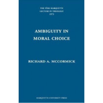 Ambiguity in Moral Choice by Richard A., S.J. McCormick, 9780874625059