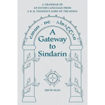 A Gateway to Sindarin: A Grammar of an Elvish Language from JRR Tolkien's Lord of the Rings by David Salo, 9780874809121