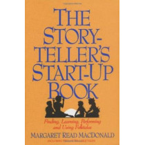 The Storyteller's Start-up Book: Finding, Learning, Performing and Using Folktales Including Twelve Tellable Tales by Mary Read MacDonald, 9780874833058
