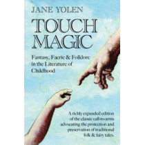 Touch Magic: Fantasy, Faerie and Folklore in the Literature of Childhood by Jane Yolen, 9780874835915