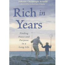 Rich in Years: Finding Peace and Purpose in a Long Life by Johann Christoph Arnold, 9780874868975