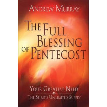 The Full Blessing of Pentecost: Your Greatest Need - The Spirit's Unlimited Supply by Andrew Murray, 9780875087856