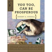 You Too Can be Prosperous: The Spiritual Secrets of Abundance and Prosperity by Robert A. Russell, 9780875162058