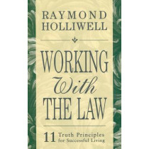 Working with the Law: 11 Truth Principles for Successful Living by Raymond Holliwell, 9780875168081