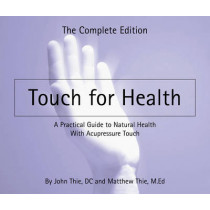 Touch for Health: The Complete Editiona Practical Guide to Natural Health with Acupressure Touch and Massage by Matthew Thie, 9780875168715