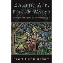 Earth, Air, Fire and Water: More Techniques of Natural Magic by Scott Cunningham, 9780875421315