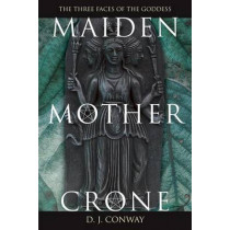 Maiden, Mother, Crone: The Myth and Reality of the Triple Goddess by Deanna J. Conway, 9780875421711