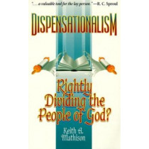 Dispensationalism: Rightly Dividing the People of God? by Keith A Mathison, 9780875523590