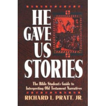 He Gave Us Stories: The Bible Student's Guide to Interpreting Old Testament Narratives by Richard L. Pratt, 9780875523798