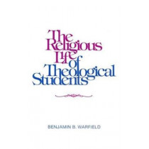 The Religious Life of the Theological Student by Benjamin B. Warfield, 9780875525242