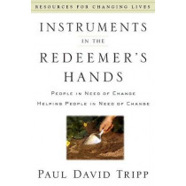 Instruments In the Redeemer's Hand by Paul David Tripp, 9780875526072