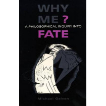 Why Me?: A Philosophical Inquiry into Fate by Michael Gelven, 9780875801643