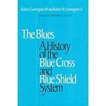 The Blues: A History of the Blue Cross and Blue Shield System by Robert M. Cunningham, 9780875802244