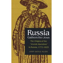"Russia Gathers Her Jews: The Origins of the ""Jewish Question"" in Russia, 1772-1825 by John Doyle Klier, 9780875809830"