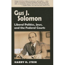 Gus J. Solomon: Liberal Politics, Jews, and the Federal Courts by Harry H. Stein, 9780875952987
