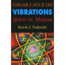 Edgar Cayce on Vibrations: Spirit in Motion by Kevin J. Todeschi, 9780876045671