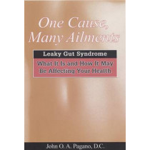 One Cause, Many Ailments: Leaky Gut Syndrome: What it is and How it May be Affecting Your Health by John O. A. Pagano, 9780876045732