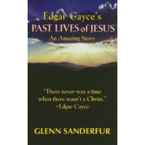 Edgar Cayce's Past Lives of Jesus: An Amazing Story by Glenn Sanderfur, 9780876045855