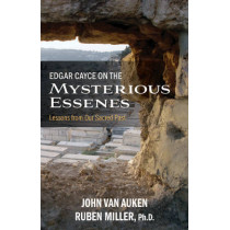 Edgar Cayce on the Mysterious Essenes: Lessons from Our Sacred Past by John Van Auken, 9780876048665