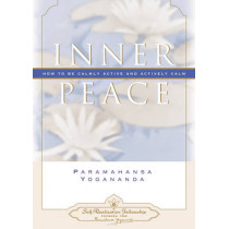 Inner Peace: How to be Calmly Active and Actively Calm by Paramahansa Yogananda, 9780876120101
