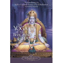 The Yoga of the Bhagavad Gita: An Introduction to India's Universal Science of God-Realization by Paramahansa Yogananda, 9780876120330