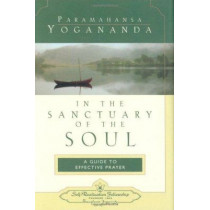 In the Sanctuary of the Soul: A Guide to Effective Prayer by Paramahansa Yogananda, 9780876121719