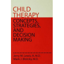 Child Therapy: Concepts, Strategies,And Decision Making: Concepts Strategies & Decision Making by Jerry M. Lewis, 9780876308226