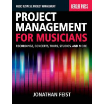Project Management for Musicians: Recordings, Concerts, Tours, Studios, and More by Jonathan Feist, 9780876391358