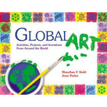 Global Art: Activities, Projects and Inventions from Around the World by MaryAnn F. Kohl, 9780876591901