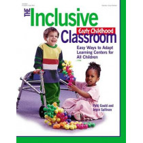 The Inclusive Early Childhood Classroom: Easy Ways to Adapt Learning Centers for All Children by Patti Gould, 9780876592038