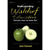 Understanding Waldorf Education: Teaching from the Inside Out by Jack Petrash, 9780876592465