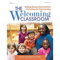 The Welcoming Classroom: Building Strong Home-to-School Connections for Early Learning by Johnna Darragh Ernst, 9780876594827