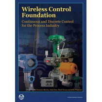 Wireless Control Foundation: Continuous and Discrete Control for the Process Industry by Terrence L. Blevins, 9780876640883