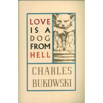 Love is a Dog From Hell by Charles Bukowski, 9780876853627