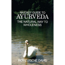 Easy Guide to Ayurveda: The Natural Way to Wholeness by Roy Eugene Davis, 9780877072492