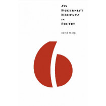 Six Modernist Moments in Poetry by David Young, 9780877459545