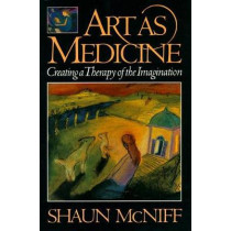 Art As Medicine: Creating a Therapy of the Imagination by Shaun McNiff, 9780877736585