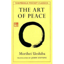 The Art Of Peace: Teachings of the Founder of Aikido Pocket Classic by Morihei Ueshiba, 9780877738510