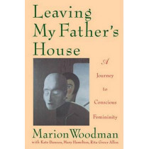Leaving My Father's House by Marion Woodman, 9780877738961