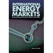 International Energy Markets: Understanding Pricing, Policies & Profits by Carol Dahl, 9780878147991