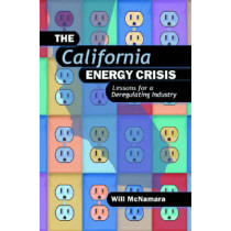 California Energy Crisis: Lessons for a Deregulating Industry by Will McNamara, 9780878148448